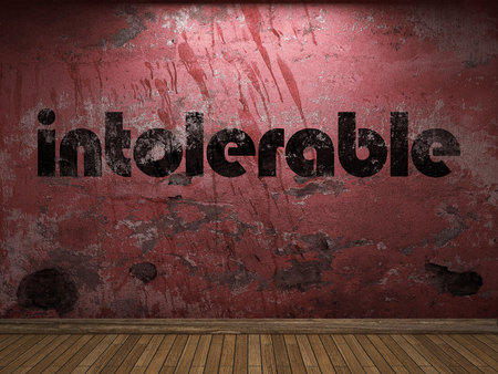 intolerable: intolerable word on red wall