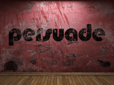 persuade: persuade word on red wall