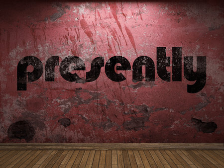 presently: presently word on red wall