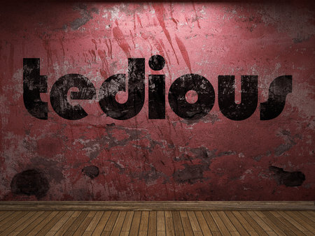 tedious: tedious word on red wall