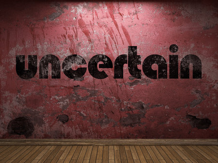 uncertain: uncertain word on red wall