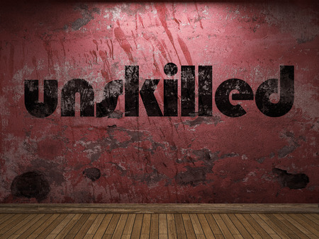 unskilled: unskilled word on red wall