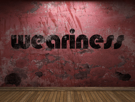 the weariness: weariness word on red wall