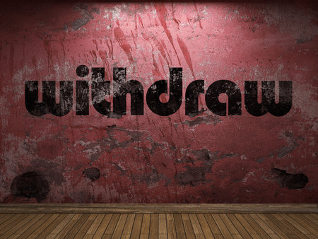 withdraw: withdraw word on red wall