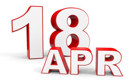 18: April 18. 3d text on white background. Illustration.