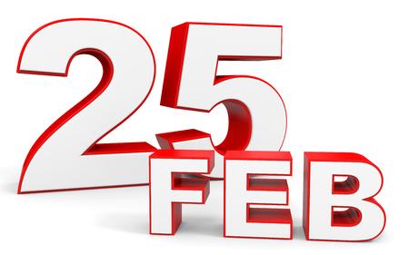 25: February 25. 3d text on white background. Illustration.