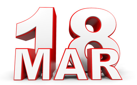 18: March 18. 3d text on white background. Illustration.