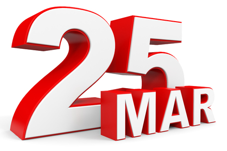 the twenty fifth: March 25. 3d text on white background. Illustration.