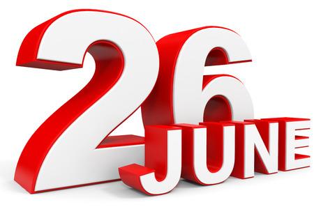 twenty sixth: June 26. 3d text on white background. Illustration.