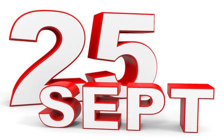 25: September 25. 3d text on white background. Illustration.