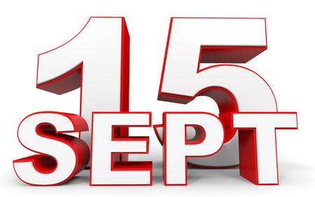 15: September 15. 3d text on white background. Illustration.