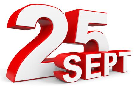 twenty fifth: September 25. 3d text on white background. Illustration.