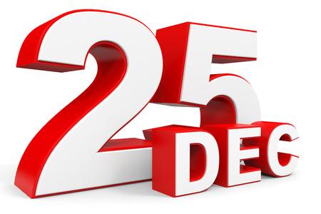 25 december: December 25. 3d text on white background. Illustration.