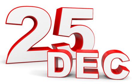 25: December 25. 3d text on white background. Illustration.