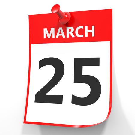 twenty fifth: March 25. Calendar on white background. 3D illustration.