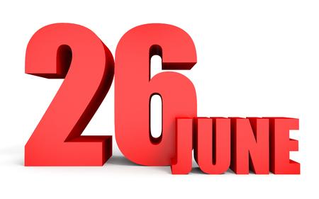 twenty sixth: June 26. Text on white background. 3d illustration. Stock Photo