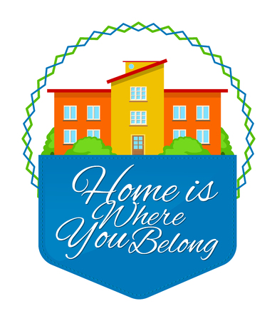 Colorful real estate, sticker or emblem with a house, bushes, sky and slogan Home is where you belong isolated