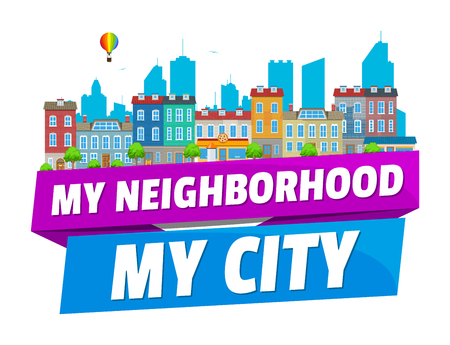 Colorful real estate logo, sticker or emblem with the city street houses, sky, baloon and slogan My neighborhood my city isolated
