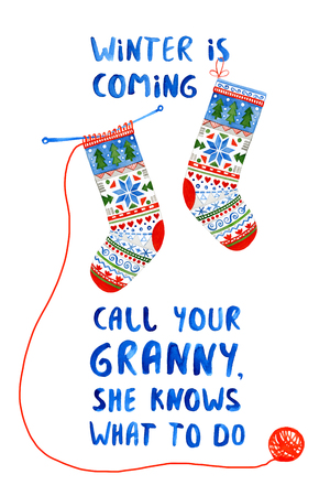 Winter is coming, call your granny, she knows what to do. Watercolor hand drawn illustration with funny lettering and knitted socks with nordic pattern.