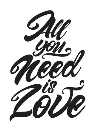 All you need is love hand written lettering. Calligraphy. Vector