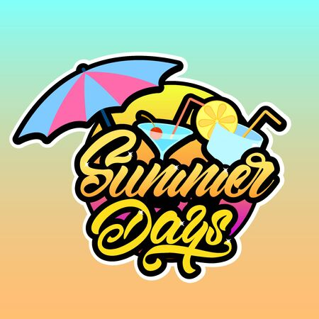 Summer days  in lettering style with beach umbrella, cocktails, sunset. Vector illustration design.