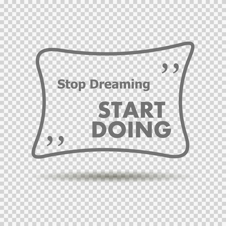 inspiring: wise and inspiring sentence in quotes. Stop dreaming, start work Illustration