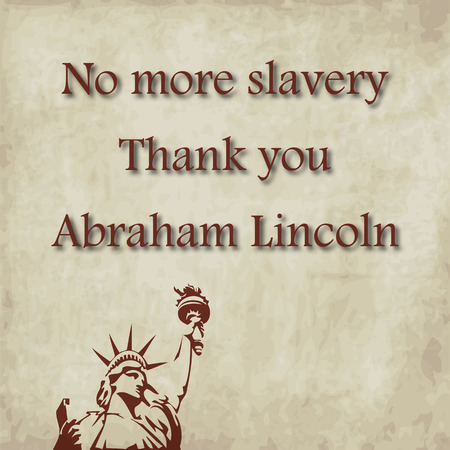 slavery: No more slavery background. Remember Abraham Lincoln