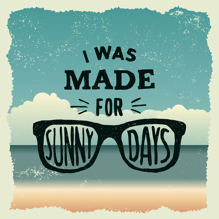 sunny beach: hand drawn typography poster with sunglasses. i was made for sunny days. artwork for wear. vector inspirational illustration on beach background