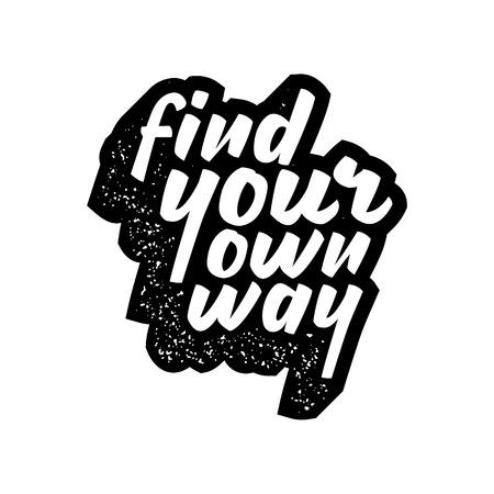find your way: Inspirational quote with grunge letterpress effect find your own way lettering artwork for t-shirt or bag print Illustration