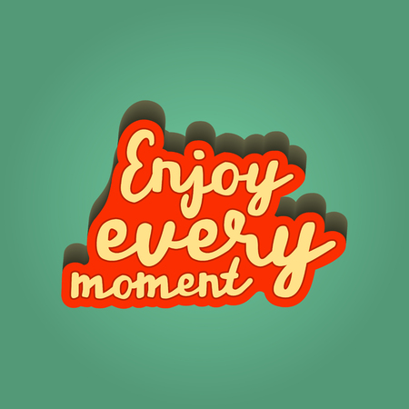 inspirational quote retro illustration. enjoy every moment. vector typography poster. lettering artwork for t-shirt or bag print