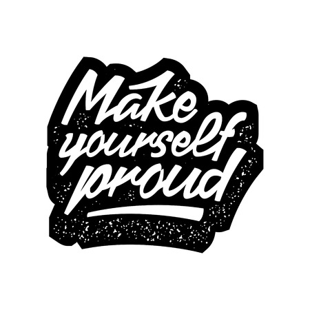 Inspirational quote with grunge letterpress effect make yourself proud lettering artwork for t-shirt or bag print