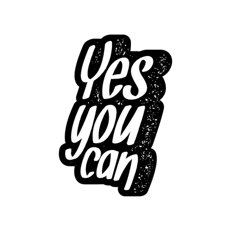 Inspirational quote with grunge letterpress effect. yes you can. vector typography poster. lettering artwork for t-shirt or bag print