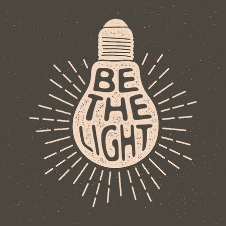 hand drawn vintage label with textured bulb illustration,  inspirational quote and sunburst. be the light.