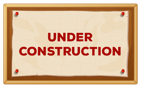 posted: Under construction sign in the wooden frame