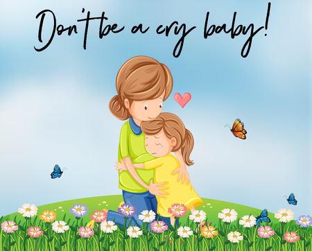 Mother and girl hugging with words dont be a cry baby illustration