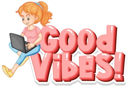 Font design for word good vibes with happy girl working on computer illustration