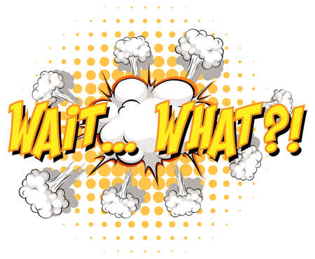 Comic speech bubble with wait what text illustration