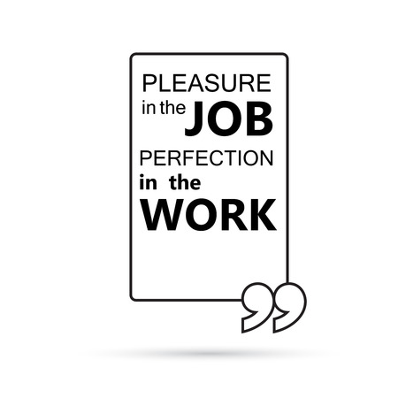 perfection: Pleasure in the job perfection in the work. Quote text bubbles.