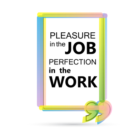 perfection: Pleasure in the job perfection in the work.  Color Motivation Quote.
