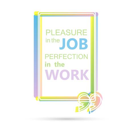 pleasure: Pleasure in the job perfection in the work.  Color Motivation Quote.