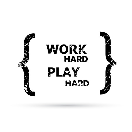 hard: Work hard play hard. Grunge Quote text bubbles.