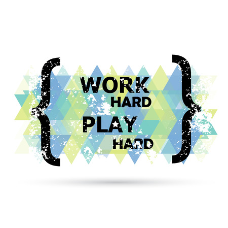 hard: Work hard play hard. Quote text bubbles.