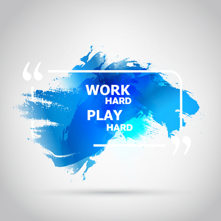 hard: Work Hard Play Hard. Vector Bright watercolor stains. Blue ink and splatter
