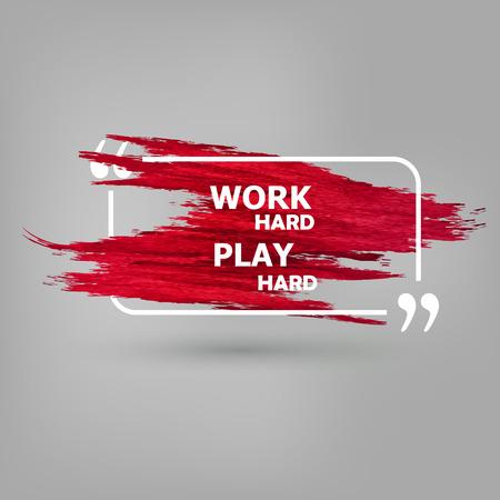 play: Trabaja duro juega duro. Vector salpicaduras brillantes