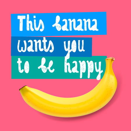 be: This banana wants you to be happy, vector illustration. Illustration