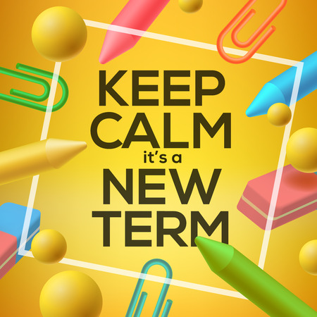 high end: Keep calm it  is a new Term, back to school background, vector illustration.