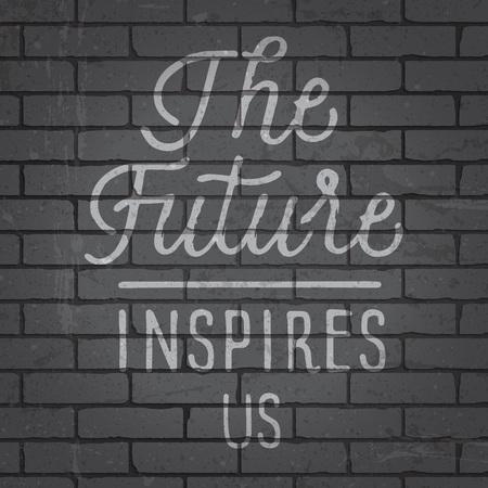 Hand drawn lettering slogan on grunge gray brick wall background. Vector illustration.