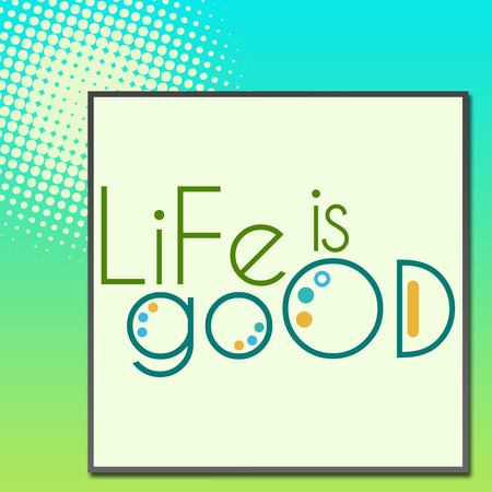 ifestyle: Life Is Good Green Turquoise Background Stock Photo