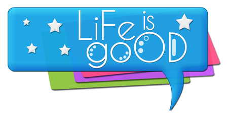 Life Is Good Colorful Comment Symbols Stock Photo