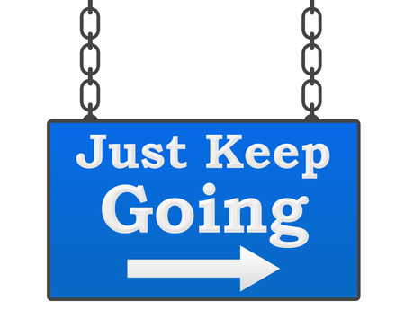 persistence: Just Keep Going Signboard